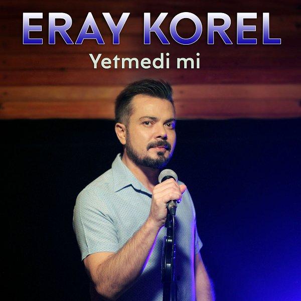 Eray Korel - Yetmedi Mi