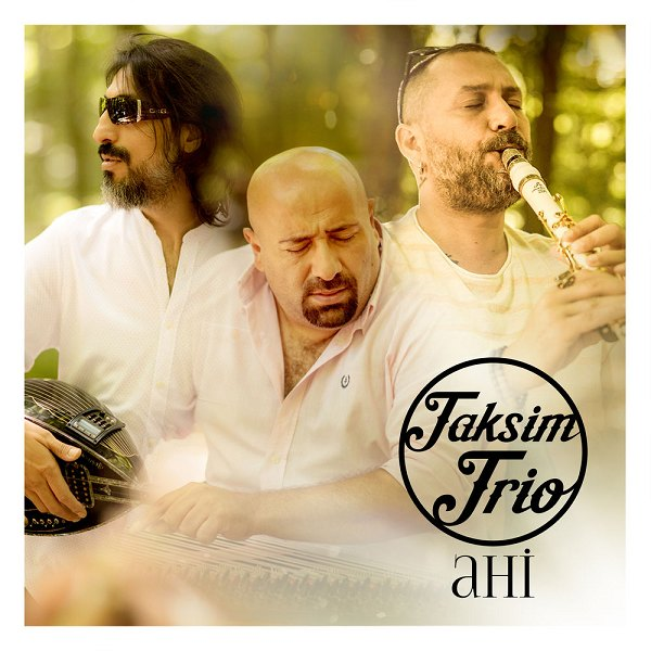 Taksim Trio - Ahi